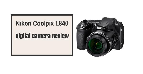 Nikon Coolpix L840 Digital Camera Review