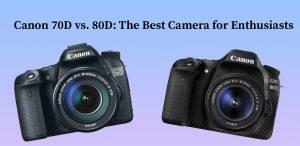 Canon 70D vs. 80D