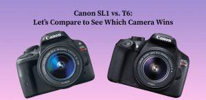 Canon SL1 vs. T6